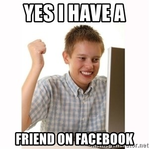 Computer kid - yes i have a  friend on Facebook