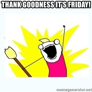 All the things - Thank Goodness it's FRIDAY!