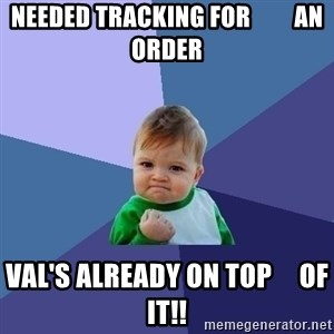 Success Kid - Needed tracking for         an order Val's already on top     of it!!
