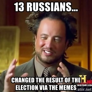 Ancient Aliens - 13 Russians... changed the result of the election via the memes