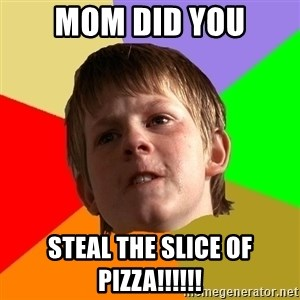 Angry School Boy - mom did you steal the slice of pizza!!!!!!