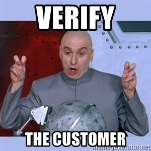 Dr Evil meme - Verify The Customer