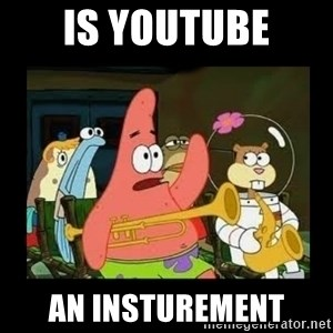 Patrick Star Instrument - is youtube an insturement