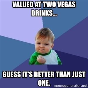 Success Kid - Valued at two Vegas drinks... Guess it's better than just one.