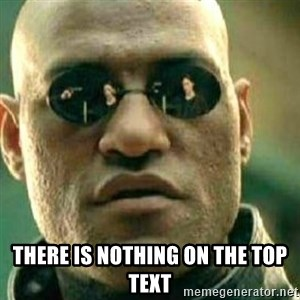 What If I Told You - There is nothing on the top text