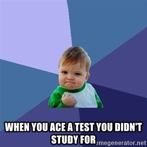 Success Kid - when you ace a test you didn't study for