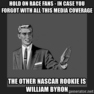 kill yourself guy blank - Hold on race fans - in case you forgot with all this media coverage the other nascar rookie is william byron