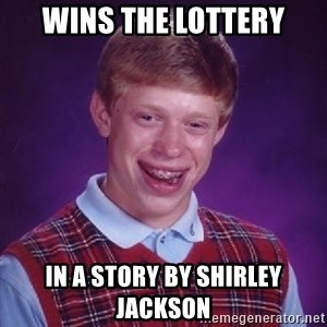 Bad Luck Brian - wins the lottery in a story by shirley jackson