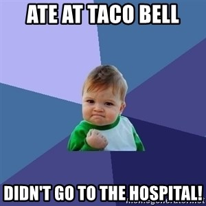 Success Kid - ate at taco bell didn't go to the hospital!