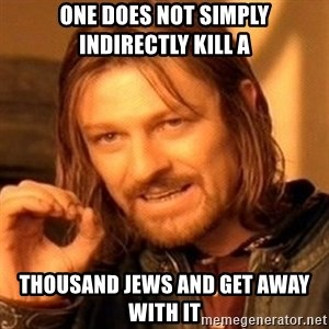 One Does Not Simply - one does not simply indirectly kill a thousand jews and get away with it
