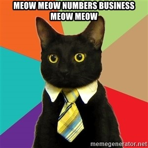 Business Cat - meow meow numbers business meow meow