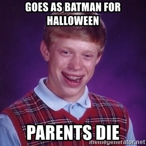 Bad Luck Brian - goes as batman for Halloween  parents die