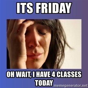 woman crying - Its Friday  Oh wait, I have 4 classes today