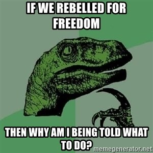 Philosoraptor - If we rebelled for freedom then why am i being told what to do?