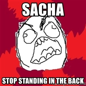 Rage FU - SACHA STOP STANDING IN THE BACK