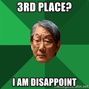 High Expectations Asian Father - 3rd place? i am disappoint