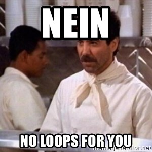 No Soup for You - Nein No loops for you