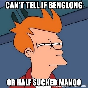 Futurama Fry - Can't Tell if Benglong Or half sucked mango