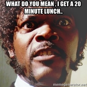 Mad Samuel L Jackson - What do you mean , i get a 20 minute lunch..