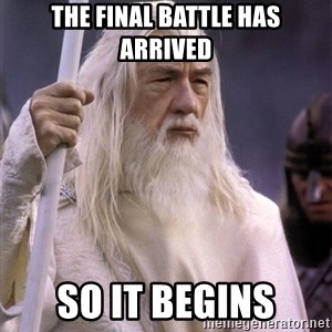White Gandalf - The final battle has arrived So it begins