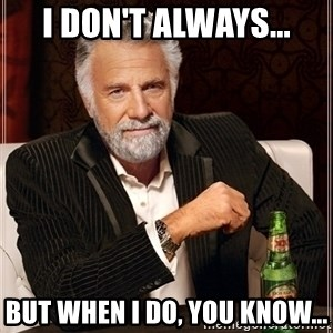 Dos Equis Guy gives advice - I don't always... But when I do, you know...