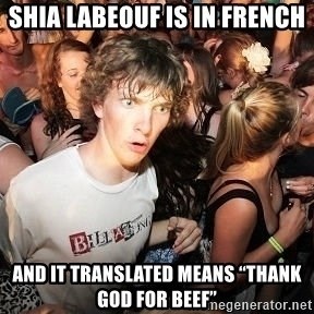 "Sudden Realization Ralph - Shia LaBeouf is in French and it translated means ""Thank god for beef"""