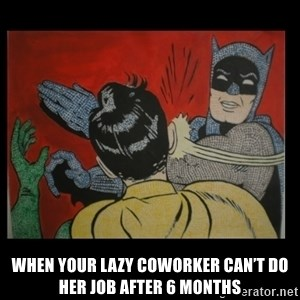 Batman Slappp - When your lazy coworker can't do her job after 6 months
