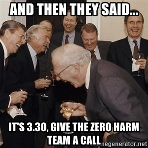 So Then I Said... - And then they said... It's 3.30, give the Zero Harm team a call