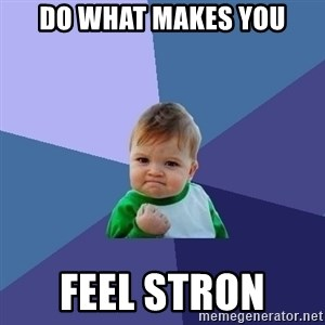 Success Kid - Do what makes you feel stron