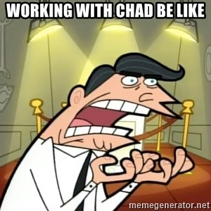 Timmy turner's dad IF I HAD ONE! - Working with Chad be like