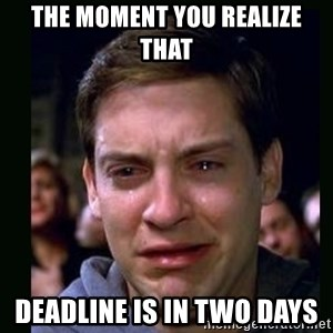 crying peter parker - the moment you realize that deadline is in two days