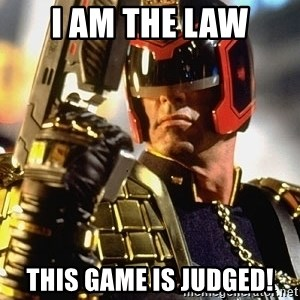 judge dredd - I AM THE LAW THIS GAME IS JUDGED!