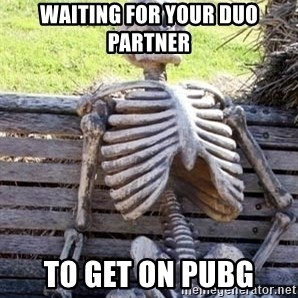 Waiting skeleton meme - Waiting for your duo partner To get on pubg