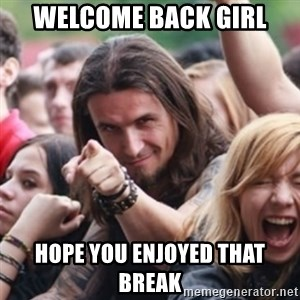 Ridiculously Photogenic Metalhead - wELCOME BACK GIRL Hope you enjoyed that break