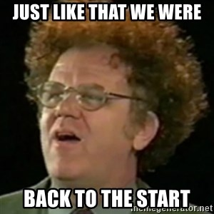 Steve Brule - JUST LIKE THAT WE WERE BACK TO THE START