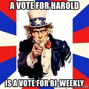 uncle sam i want you - A Vote for Harold Is a Vote for Bi-Weekly