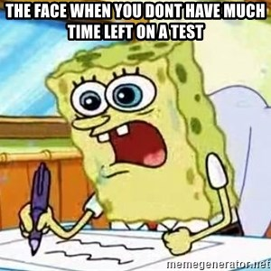 Spongebob What I Learned In Boating School Is - the face when you dont have much time left on a test