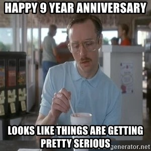 Things are getting pretty Serious (Napoleon Dynamite) - Happy 9 Year Anniversary Looks like things are getting pretty serious