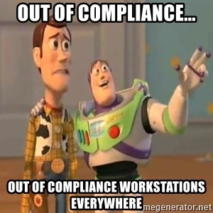 X, X Everywhere  - Out of compliance... Out of compliance Workstations everywhere