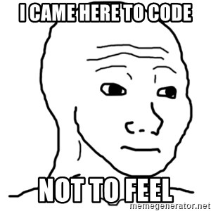 That Feel Guy - I came here to code Not to feel