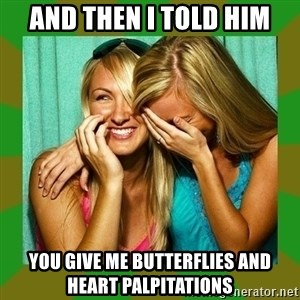 Laughing Girls  - And then I told him You give me butterflies and heart palpitations