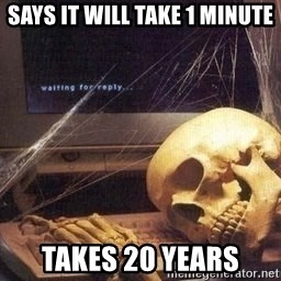 Waiting Skeleton 95 - says it will take 1 minute takes 20 years