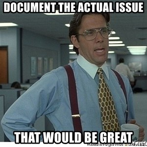 That would be great - Document the actual issue That would be great