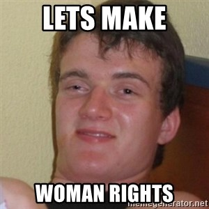 Stoner Stanley - lets make woman rights