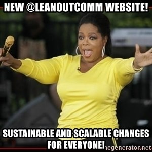 Overly-Excited Oprah!!!  - New @LeanOutComm Website! Sustainable and Scalable Changes for Everyone!