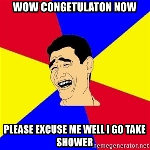 journalist - wow congetulaton now please excuse me well i go take shower