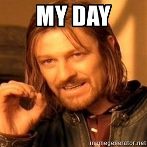One Does Not Simply - my day