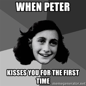 Anne Frank Lol - When peter  kisses you for the first time
