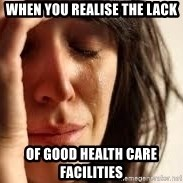 Crying lady - when you realise the lack  of good health care facilities
