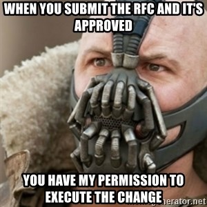 Bane - when you submit the RFC and it's approved you have my permission to execute the change